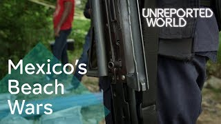 Mexican cartels threatening tourism in Cancun | Unreported World  from Unreported World