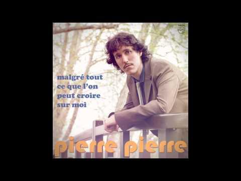 Pierre Pierre - Malgré tout ce que l'on peut croire sur moi