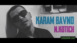 N.Kotich - KARAM BAVNO (Official Video)