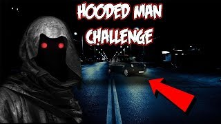 (GONE WRONG!) I TRIED THE HOODED MAN CHALLENGE AT 3 AM AND IT ACTUALLY WORKED (BLACK CAB SHOWED UP)