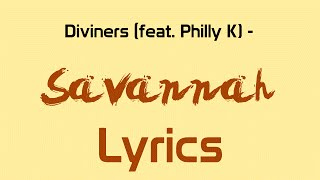 Diviners - Savannah (feat. Philly K) [Lyrics]