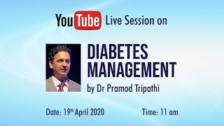 Diabetes Management by Dr Pramod Tripathi - Youtube LIVE Session