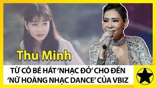 """Thu Minh - Từ Cô Bé Hát """"Nhạc Đỏ"""", Lột Xác Thành """"Nữ Hoàng Nhạc Dance"""" Của Vbiz"""