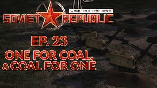 WORKERS & RESOURCES SOVIET REPUBLIC | EP. 23 - ONE FOR COAL & COAL FOR ONE (City Builder Lets Play)