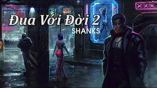 Đua Với Đời 2 – Shanks | Rap Viet - Underground