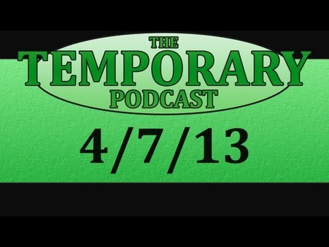 The Temporary Podcast - 4/7/13