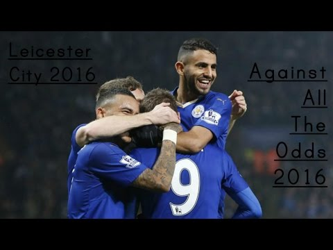 Leicester City - Against All The Odds - BPL Champions 2015/16 | HD
