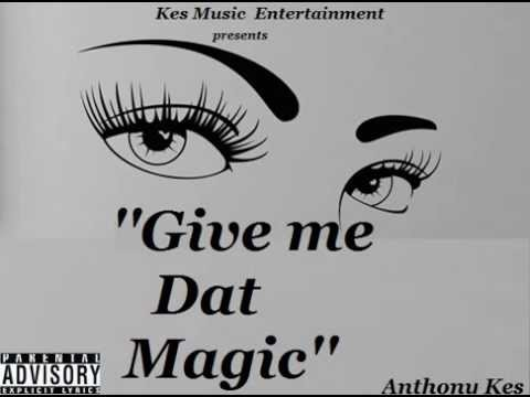 Anthony Kes ''GIVE ME DAT MAGIC'' prod by Pono-P