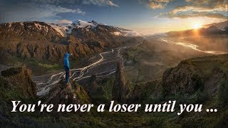 Motivational Quotes. You're never a loser until you quit trying.
