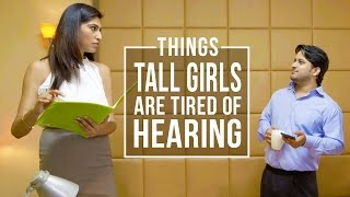Things Tall Girls Are Tired Of Hearing | Being Indian