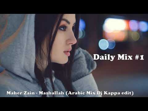 Maher Zain - Mashallah (Arabic Mix Dj Kappa edit)Daily  Mix #1
