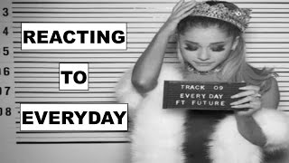 REACTING TO EVERYDAY (FEAT. FUTURE) BY ARIANA GRANDE