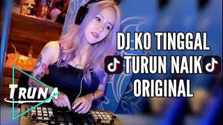 DJ Ko Tinggal Turun Naik Tik- Tok Original 2018