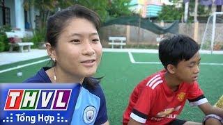 THVL | Người đưa tin 24G: 4 bạn trẻ mồ côi được tham gia Lễ hội Bóng đá hy vọng tại Nga