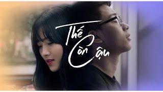 【Phim ngắn】- THẾ CÒN CẬU (Official)   S6 Team   PHIM NGẮN 2017