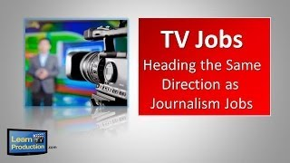 TV Jobs - Heading the Same Direction as Journalism Jobs