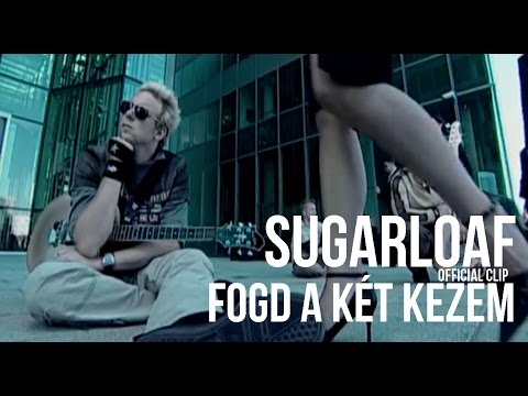 Sugarloaf - Fogd A Két Kezem (HQ) Offical Video