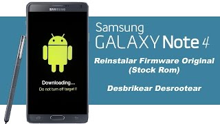 GALAXY Note 4 - Instalar Sistema Original / Flashear Firmware / Revivir / Downgrear