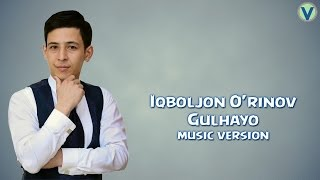 Iqboljon O'rinov - Gulhayo | Икболжон Уринов - Гулхаё (music version) 2017