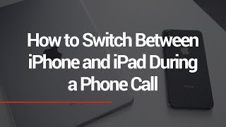 Transfer Calls Between iPhone and iPad in iOS 11.2