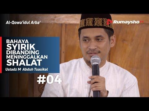 Al-Qowaidul Arba (04) : Bahaya Syirik Dibanding Meninggalkan Shalat - Ustadz M Abduh Tuasikal