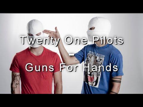 Guns for hands- Twenty One Pilots Lyrics