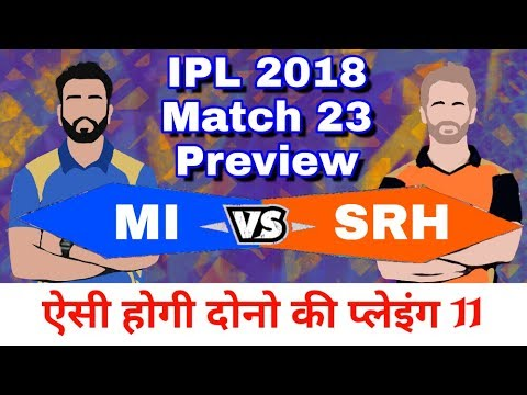 IPL 2018 : MI vs SRH   Match 23 - Preview,Playing 11 and Match Prediction