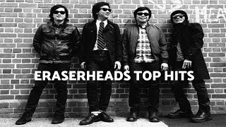 ERASERHEADS TOP HITS