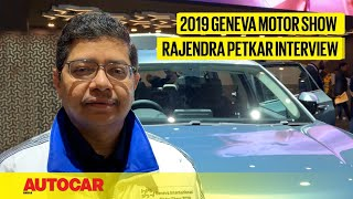 Rajendra Petkar - Chief Technology Officer, Tata Motors | Geneva Motor Show 2019 | Autocar India