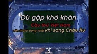 Việt Nam vẫn thành công nhất so với Thái Lan và các nước ĐNA khi cầu thủ sang châu Âu