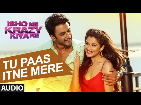 Tu Paas Itne Mere Full AUDIO Song   Ishq Ne Krazy kiya Re   T-Series