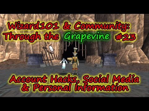 Wizard101: Through the Grapevine #23 Account Hacking, Youtube, Social Media & Personal Information