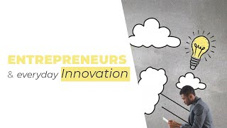 Entrepreneurs   Everyday Innovation