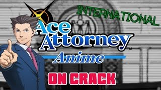 ACE ATTORNEY ANIME ON CRACK [International]