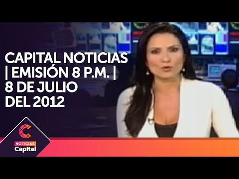 Capital Noticias 8 pm domingo 8 de julio de 2012