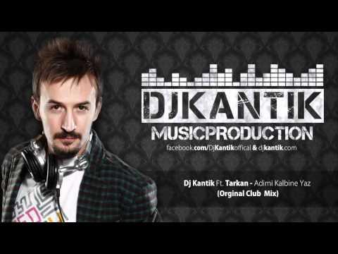 Club Music Mix 2013 - Harika Kopmalık Dj Kantik Ft Tarkan - Adimi Kalbine Yaz (Orginal Club Mix)