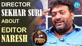 Director Sekhar Suri About Editor Naresh || Frankly With TNR || Talking Movies With iDream