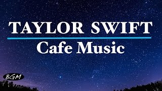 Download Lagu #TAYLOR SWIFT#Cafe Music - Relaxing Jazz & Bossa Nova - TAYLOR SWIFT Cover Gratis STAFABAND