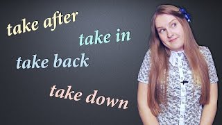 English phrasal verbs - take after, take back, take down, take in