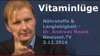 Vitaminlüge, Nährstoffe & Langlebigkeit - Dr. Andreas Noack | Bewusst.TV 3.12.2014