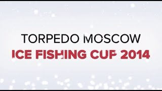 TORPEDO MOSCOW ICE FISHING CUP 2014. Trailer