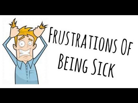Frustrations Of Being Sick
