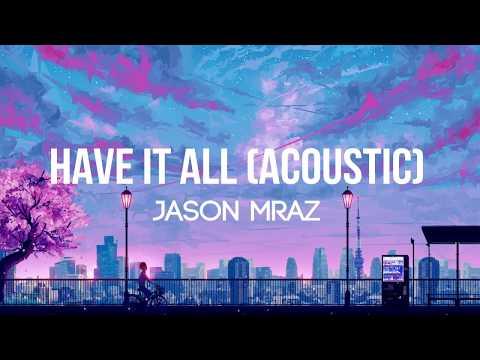Jason Mraz - Have It All (Acoustic) - (Lyrics/Lyrics Video)