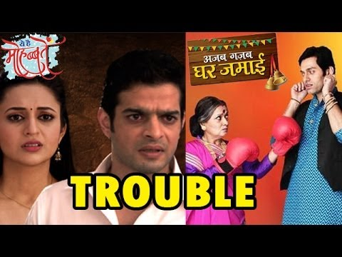 Yeh Hai Mohabbatein and Ajab Gajab Ghar Jamai: All is not well...