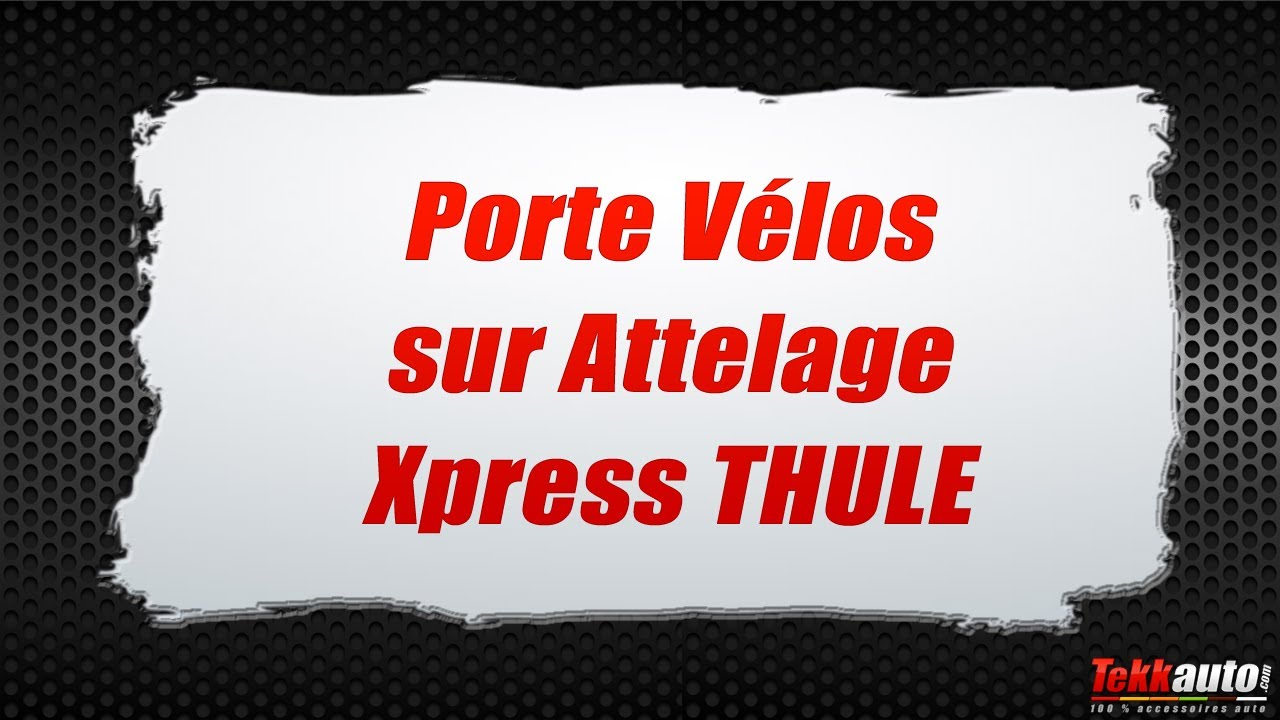 porte v lo sur attelage xpress thule youtube. Black Bedroom Furniture Sets. Home Design Ideas