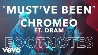 Chromeo 34 Must 39 Ve Been Ft Dram 34 Footnotes