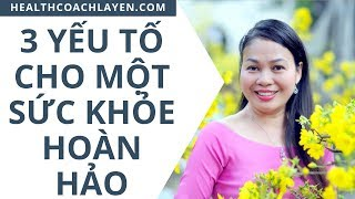 3 Yếu tố cho một sức khỏe Hoàn Hảo | Health Coach La Yến