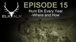 Hunt Elk Every Year - How and Where: Elk Talk Podcast (Episode 15)