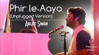 download lagu Phir Le Aaya Unplugged Version Arijit Singh 2017 Unplugged gratis