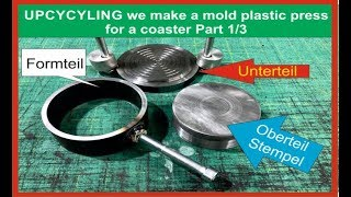 UPCYCYLING we make a mold plastic press for a coaster Part 1/3